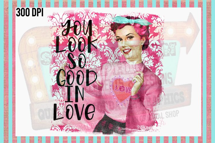 You Look So Good in Love Sublimation Digital Download example image 1