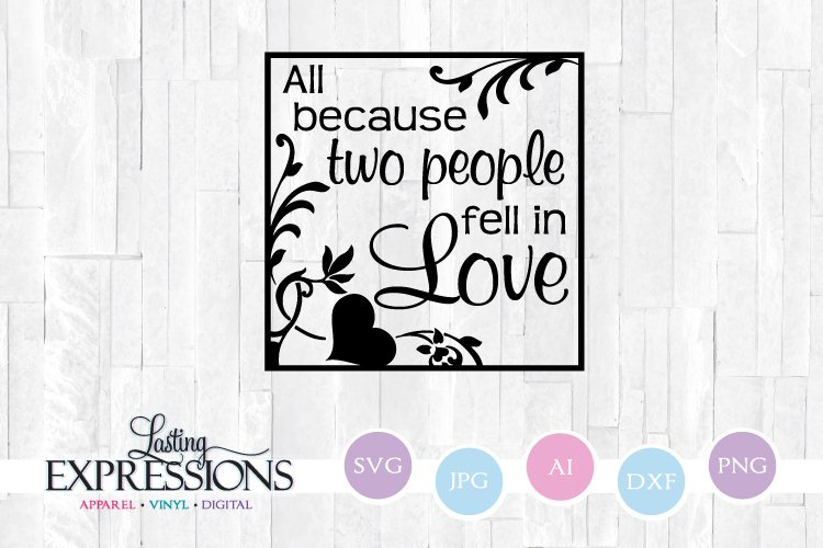 All Because Two People Fell In Love // SVG Design
