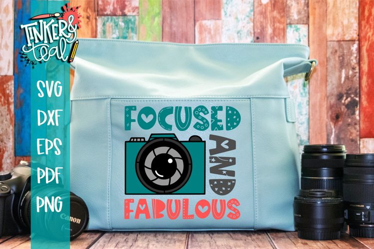 Inspirational svg / Camera SVG / Focused and Fabulous SVG