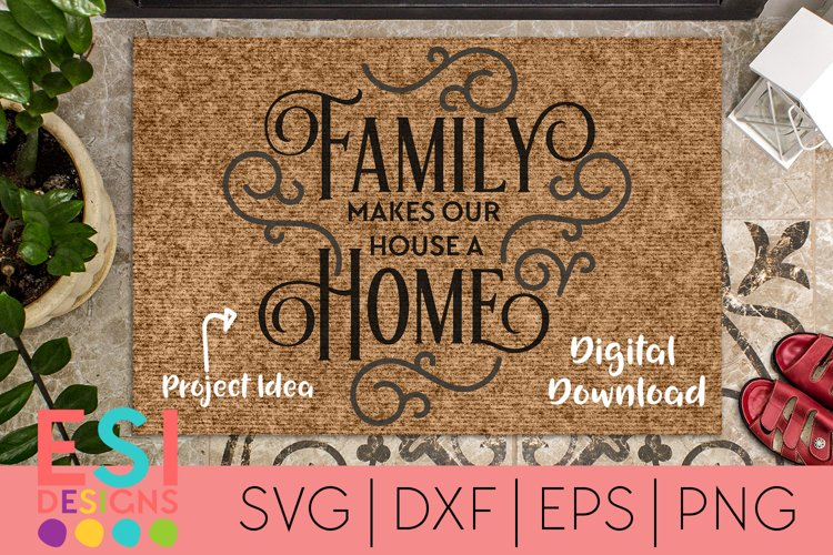Home SVG | Family Makes Our House A Home| SVG, DXF, EPS, PNG example image 1