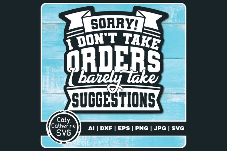 Sorry Dont Take Orders Barely Take Suggestions SVG Cut File