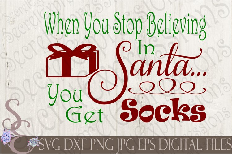 When You Stop Believing In Santa You Get Socks example image 1