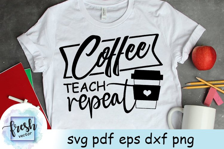 Coffee Teach Repeat SVG Teacher Svg Teacher Life Quote Svg example image 1