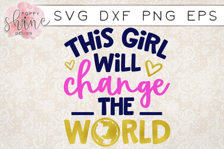 This Girl Will Change The World SVG PNG EPS DXF Cutting File