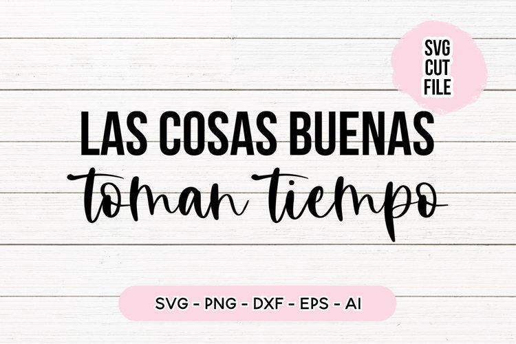 Spanish Quote SVG - Las Cosas Buenas Toman Tiempo example image 1