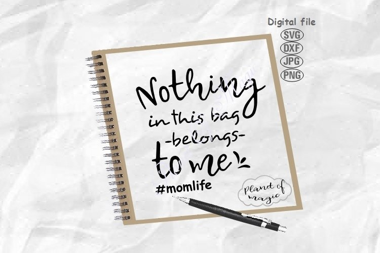 Nothing In This Bag Belongs To Me Svg,Momlife Svg,Tote Quote example image 1