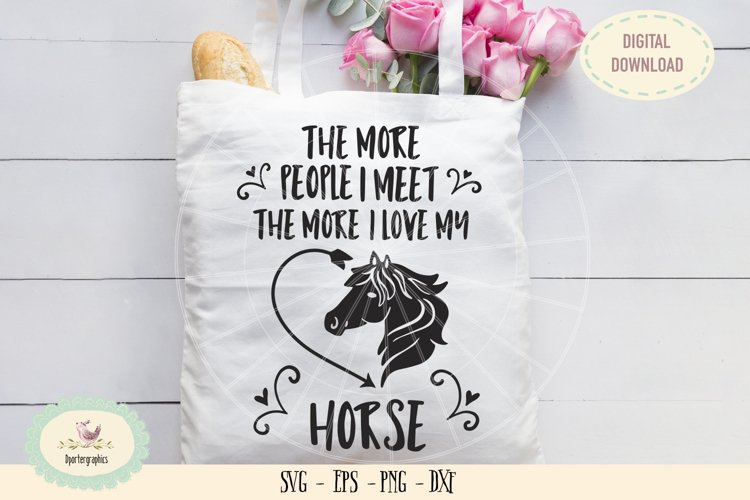 The more people I meet the more I love my horse SVG PNG example image 1