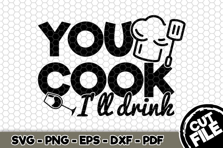 You cook Ill drink - SVG Cut File n450