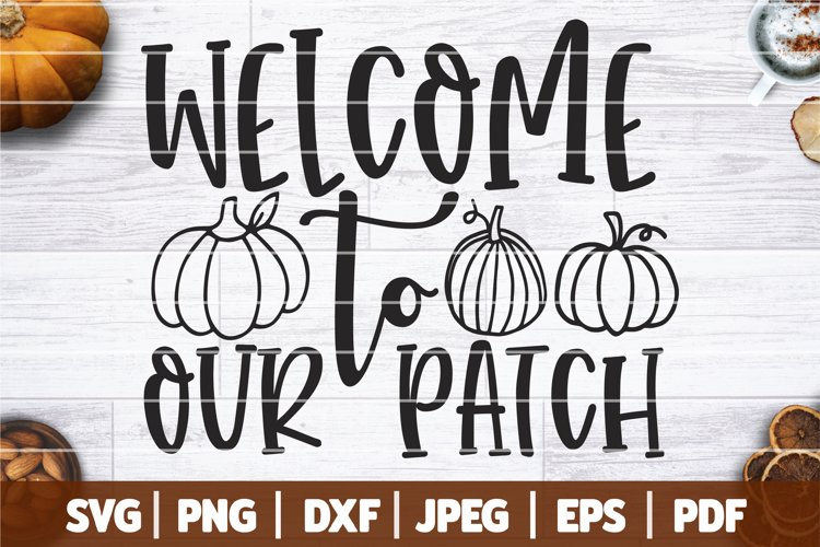 Welcome To Our Patch SVG, Fall SVG, Pumpkin Patch SVG example image 1