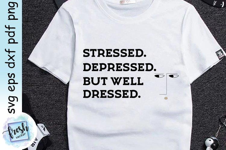 Stressed Depressed But Well Dressed Svg