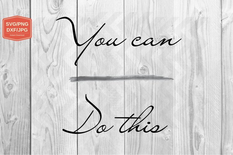 You can Do this. svg PNG JPG DXF, Files for Printing example image 1