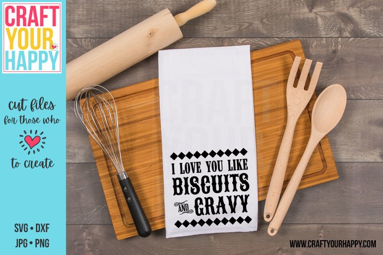 I Love You Like Biscuits And Gravy - Farmhouse Kitchen SVG
