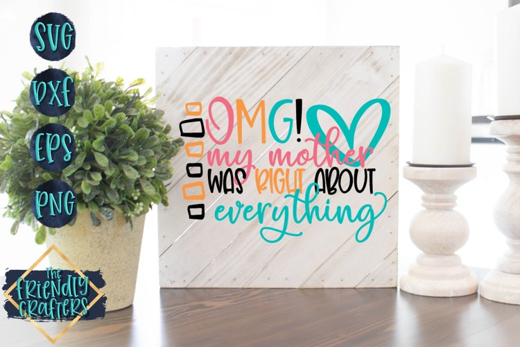 OMG! My Mother Was Right About Everything - A Mom SVG