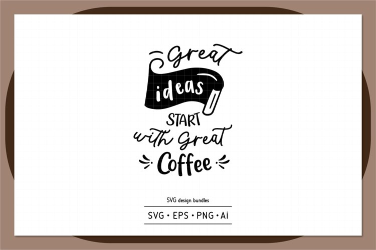Great ideas start with great coffee SVG design bundles example image 1