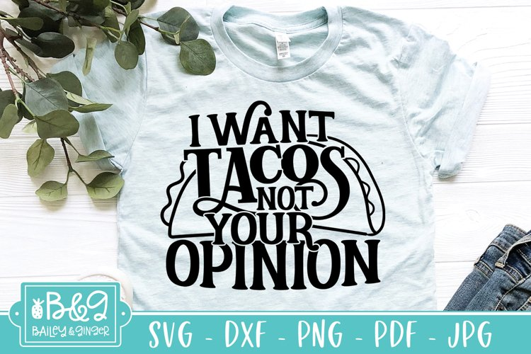 Sassy SVG - I Want Tacos Not Your Opinion - Sarcastic Quote example image 1