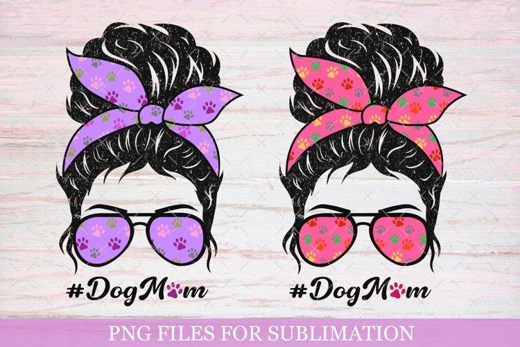 Dog Mom Sublimation, Dog Mama Sublimation Messy Bun Paws Png