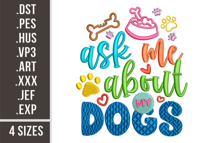 Ask Me About My Dogs   Embroidery Design example image 1