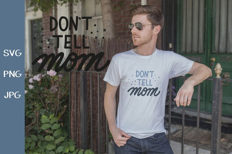 Dont tell mom SVG. Hand lettering PNG. Quote about father example image 1