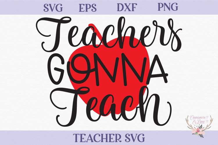 Teacher SVG - Teachers Gonna Teach