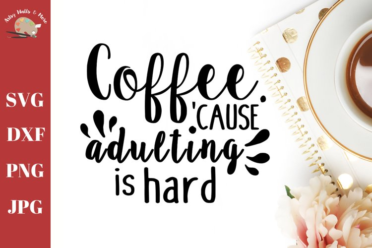 Adulting is hard, Funny Coffee quote, coffee mug SVG DXF example image 1
