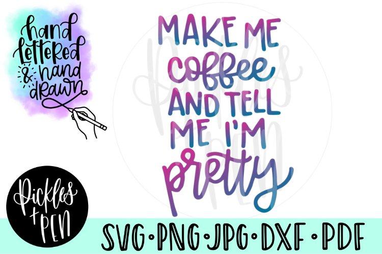 Make Me Coffee And Tell Me Im Pretty SVG
