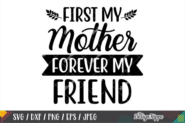First My Mother Forever My Friend Svg Dxf Png Eps Cut Files 243129 Cut Files Design Bundles