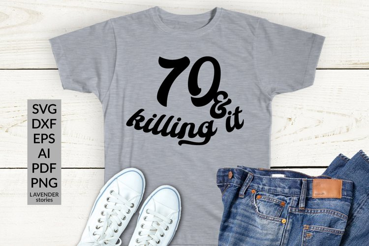 70 and killing it - birthday shirt SVG cut file example image 1