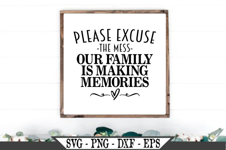 Please Excuse The Mess Our Family Is Making Memories SVG example image 1