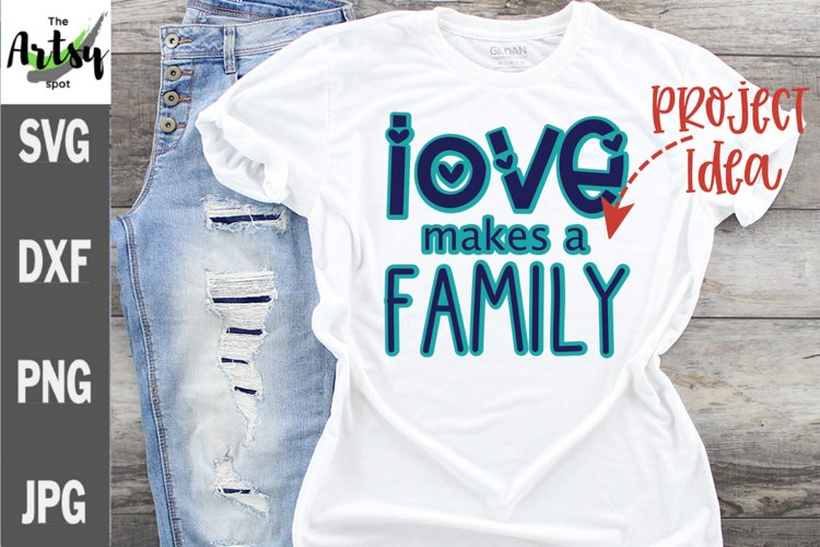 Love makes a family svg, family quote, family reunion shirt