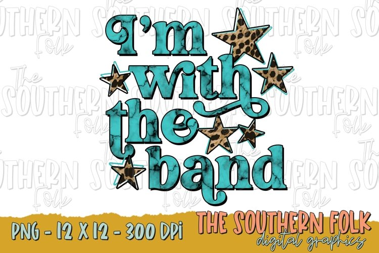 Im With The Band PNG File, Sublimation Design