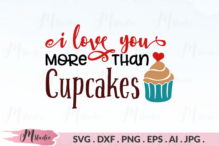 I Love You More Than Cupcakes svg example image 1