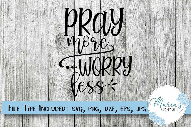 Pray More Worry Less SVG, Faith SVG, Christian SVG