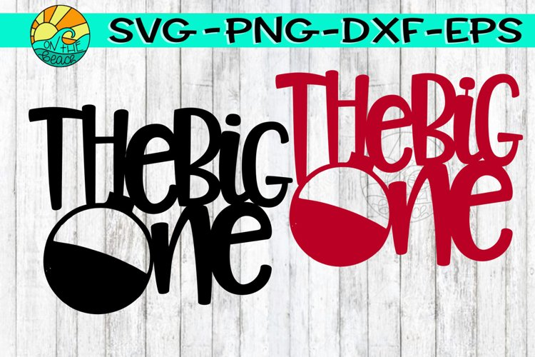 The BIG ONE - Bobber - Both Styles Included -SVG PNG EPS DXF