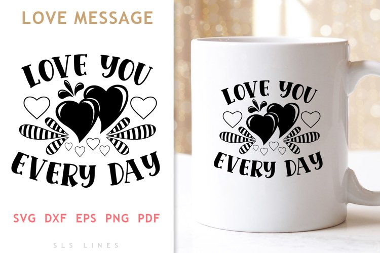 Love You Every Day SVG - LOVE Valentines Day