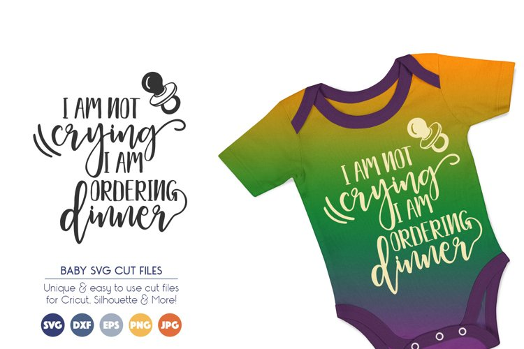 Baby SVG Cut Files - I Am not Crying, I am ordering Dinner