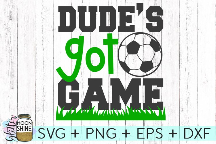 Dude's Got Game Soccer SVG DXF PNG EPS Cutting Files example image 1