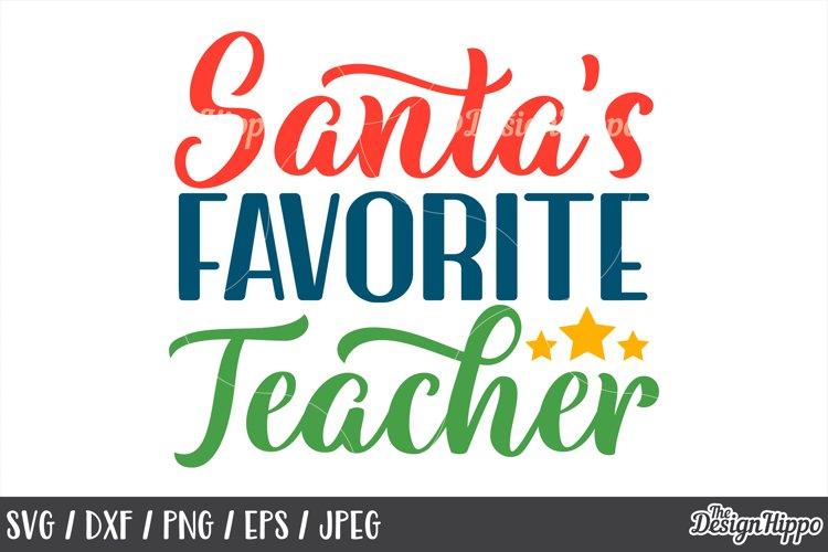 Teacher, Christmas, Santa's Favorite Teacher SVG PNG DXF EPS example image 1