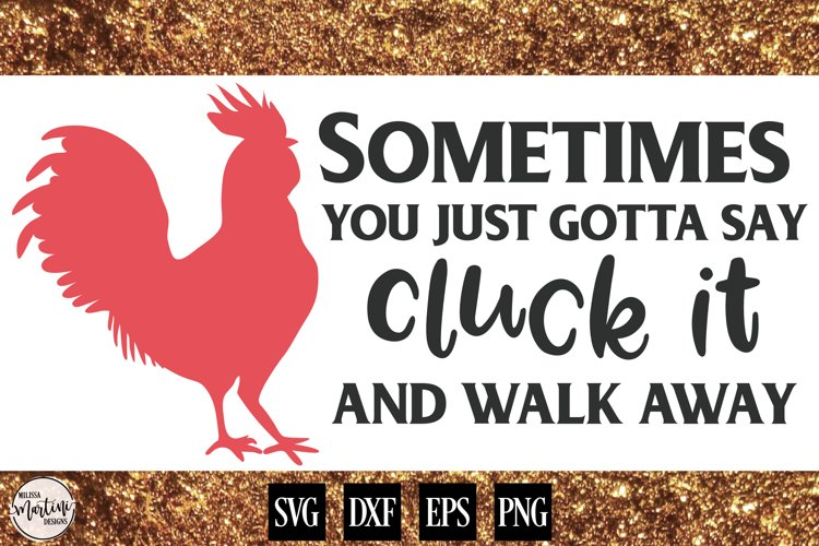 Sometimes You Just Gotta Say Cluck It and Walk Away example image 1