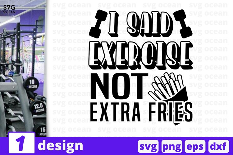 I SAID EXERCISE NOT EXTRA FRIES SVG CUT FILE | Fitness quote example image 1