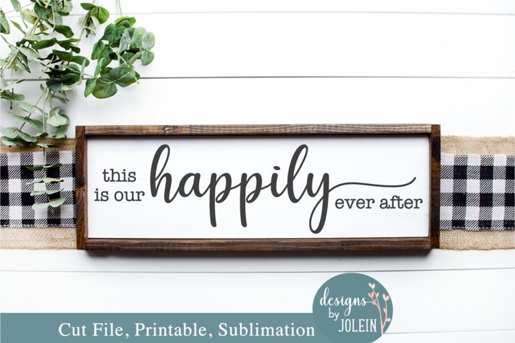 This is our happily ever after - SVG, Sublimation, Printable example image 1