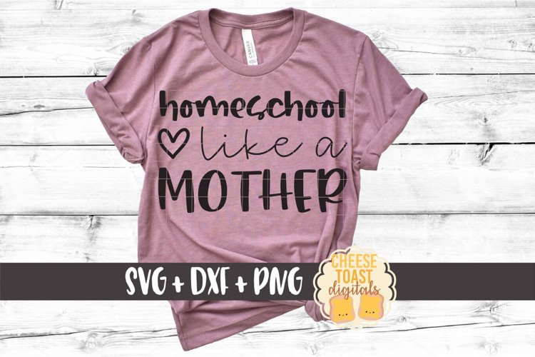 Homeschool Like A Mother - Funny Mom SVG PNG DXF Cut Files example image 1