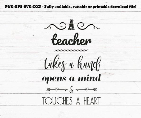 Svg Png Dxf A Teacher Takes A Hand Opens A Mind And Touches A Heart Svg Svg File For Cricut Cutting File Teacher Svg Teacher Gift Graduation Svg 98234 Svgs Design Bundles
