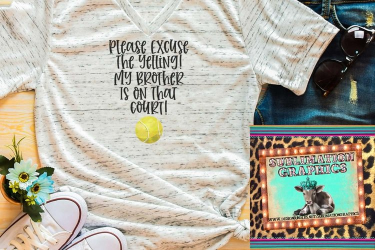 Excuse The Yelling -Brother-Tennis Sublimation Download example image 1