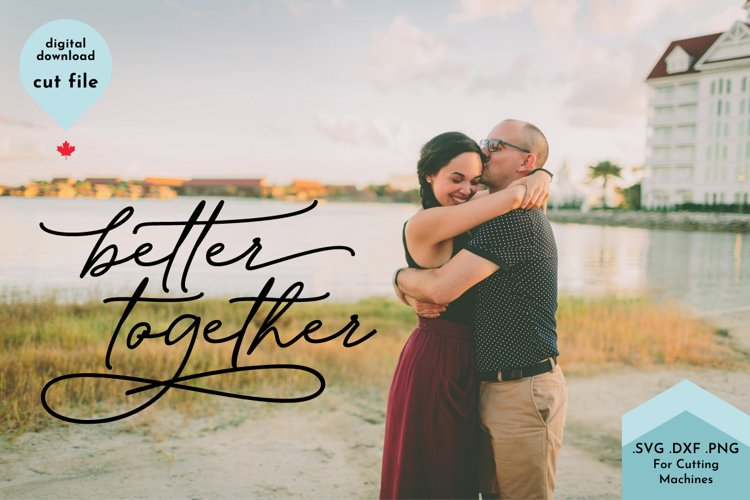 Better Together, Romantic SVG, Family sign svg example 2