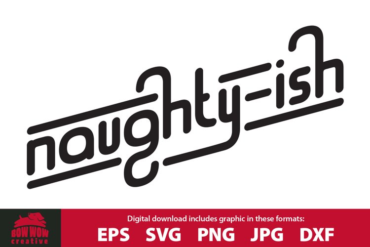 Naughty -ish Funny SVG Cutting File for Naughty People