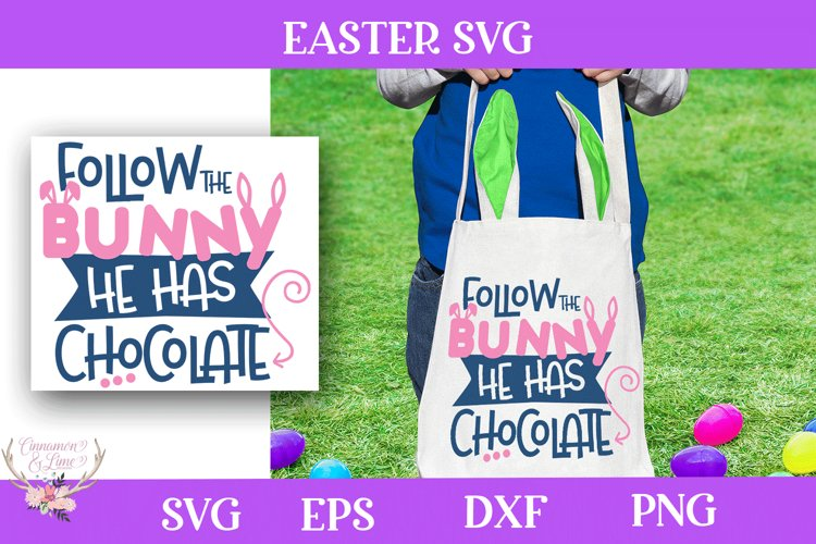 Easter SVG - Follow the Bunny He Has Chocolate example image 1