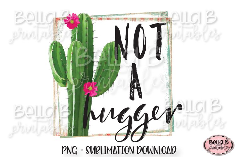 Cactus, Not A Hugger Sublimation Design example image 1
