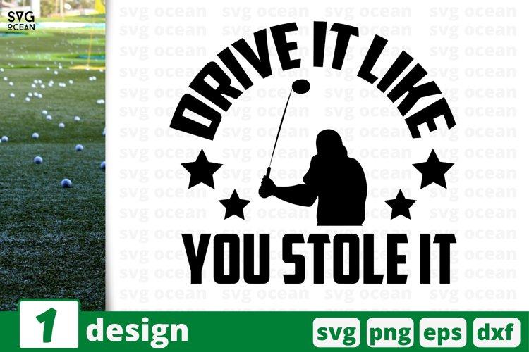 DRIVE IT LIKE YOU STOLE IT SVG CUT FILE | Golfing cricut example image 1