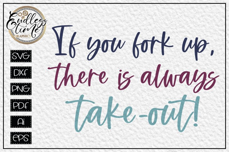 If you Fork UP there is always Take-out - Funny Kitchen SVG example image 1