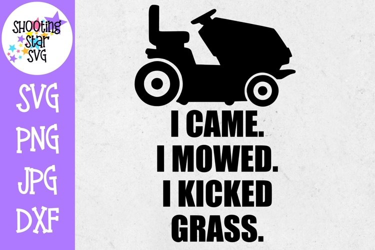 I Came I Mowed I Kicked Grass - Father's Day SVG example image 1